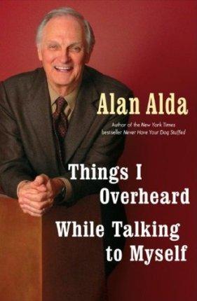 Alan Alda - Things I Overheard While Talking to Myself