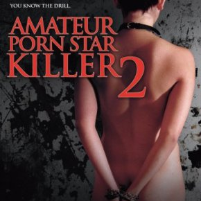 Amateur Porn Star Killer 2 (A PopEntertainment.com Movie Review)