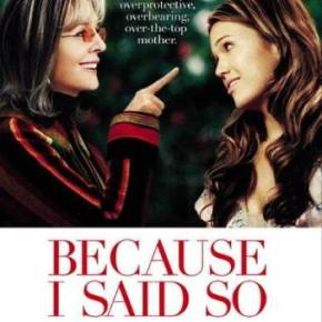 Because I Said So (A PopEntertainment.com Movie Review)