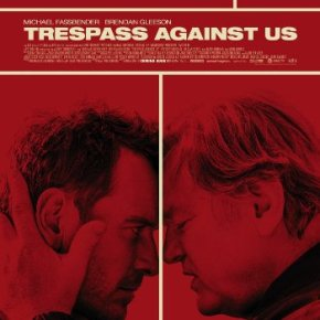 Trespass Against Us (A PopEntertainment.com Movie Review)