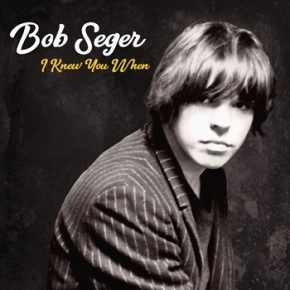 Bob Seger – I Knew You When (A PopEntertainment.com Music Review)